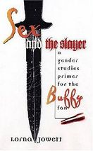Sex and the Slayer: A Gender Studies Primer for the Buffy Fan