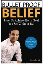 Bullet Proof Belief. How To Achieve Every Goal You Set Book