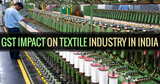 gst impact - Implications of GST on Textile Sector