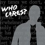 Who Cares....................